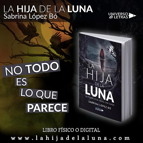 """LIBRO FÍSICO """"LA HIJA DE LA LUNA. AL PRINCIPIO TODO ERA CAOS""""."""