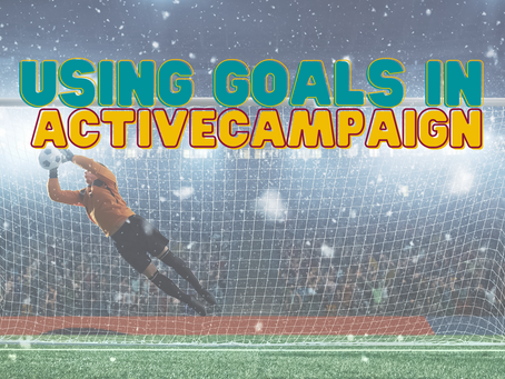 What are ActiveCampaign goals and how can you make them work for you?!