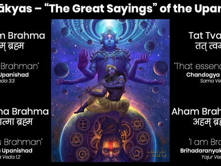 Nididhyasana - Contemplation of the  Mahāvākayas, The Great Sayings of The Upanishads