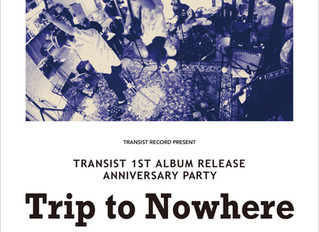 """TRANSIST 1st Album Release Party  """"Trip to Nowhere"""""""