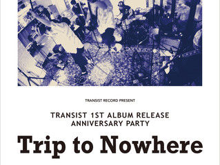 "TRANSIST 1st Album Release Party  ""Trip to Nowhere"""