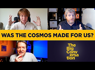 Was the cosmos made for us - Big Convo.png