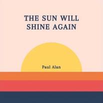 Paul Alan // The Sun Will Shine Again .jp