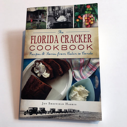 The Florida Cracker Cookbook: Recipes & Stories from Cabin to Condo