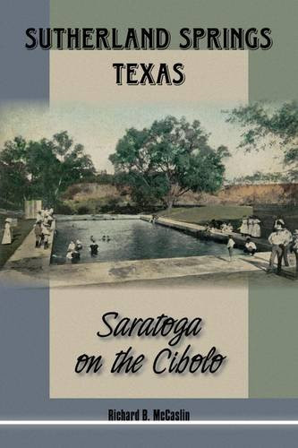Sutherland Springs, Texas: Saratoga on the Cibolo, by Richard McCaslin