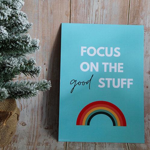 Focus On The Good Stuff - A4 Print