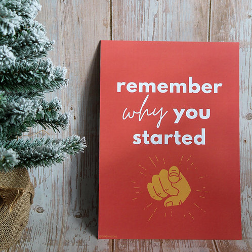 Remember Why You Started - A4 Print