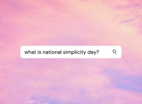 Back to Basics… 5 ways to celebrate National Simplicity Day!