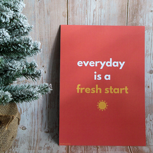 Everyday Is A Fresh Start - A4 Print
