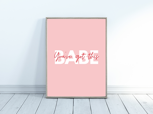 Babe, You've Got This - A4 Print