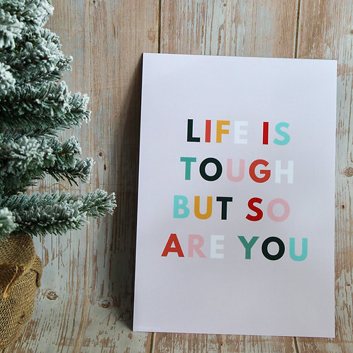 Life Is Tough But So Are You - A4 Print