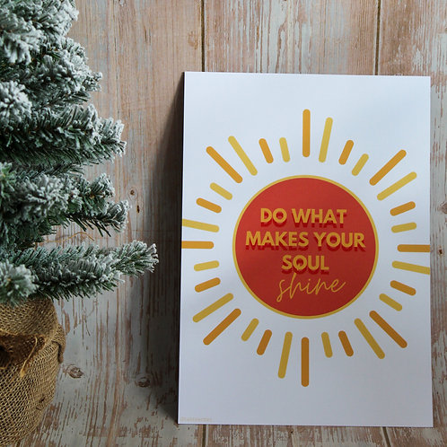 Do What Makes Your Soul Shine - A4 Print
