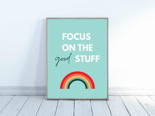 Focus On The Good Stuff - A4 Print