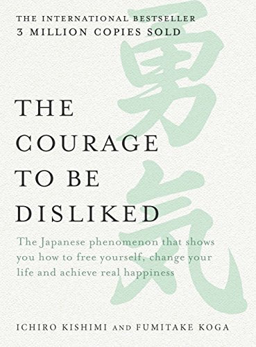 The Courage To Be Disliked by Ichiro Kishimi