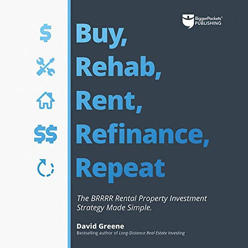 Buy, Rehab, Rent, Refinance, Repeat by David Greene