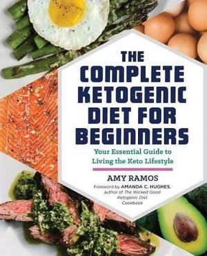 Complete Ketogenic Diet for Beginners by Amy Ramos