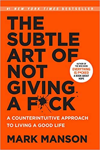 he Subtle Art of Not Giving a F*ck by Mark Manson