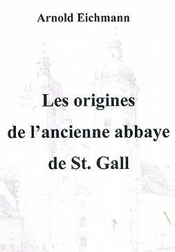 Les origines de l'ancienne abbaye de St. Gall