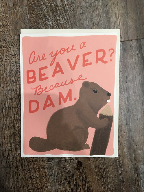 Are you a BEAVER Because DAM. Greeting Card