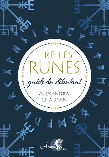 Lire les runes, guide du débutant - Alexandra Chauran