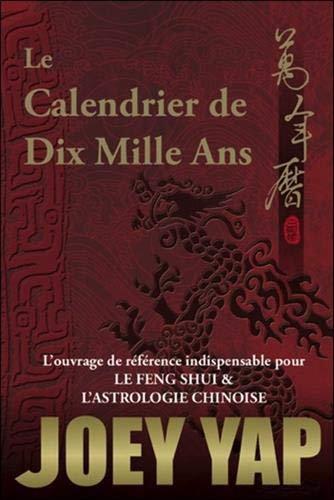 Le calendrier des Dix Mille Ans - Joey Yap