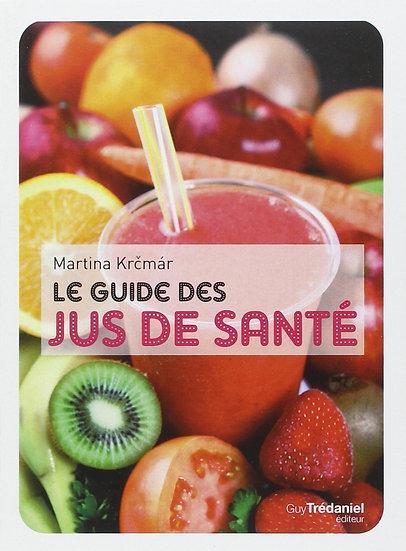 Le guide des jus de santé - Martina Krcmar