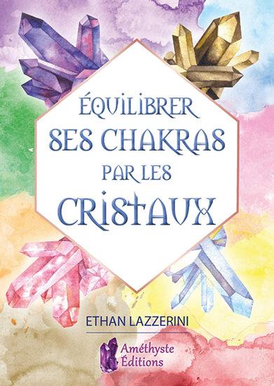 Equilibrer ses chakras par les cristaux - Ethan Lazzerini