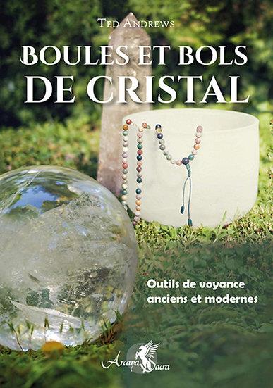 Boules et bols de cristal: Outils de voyance anciens et modernes - Ted Andrews