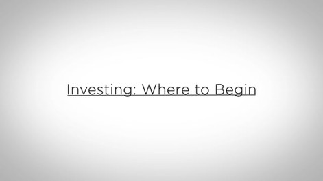Investing: Where to Begin