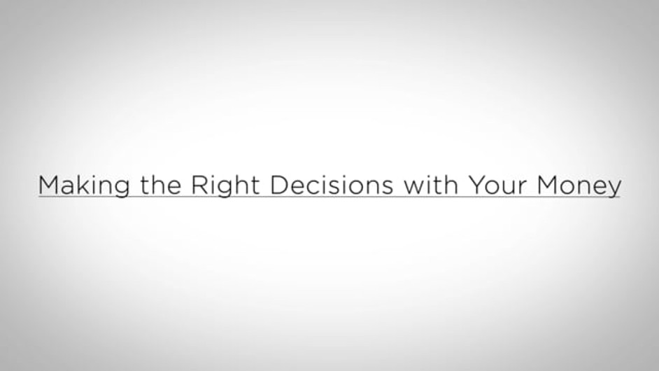Making the Right Decisions with Your Money