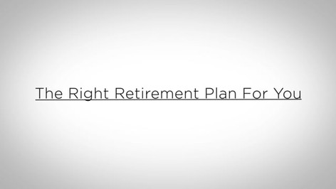 The Right Retirement Plan For You