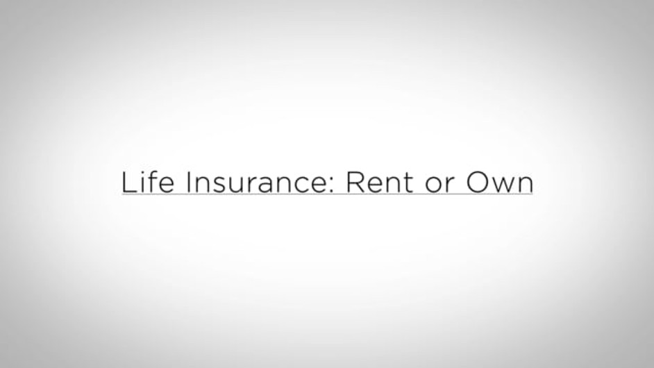 Life Insurance: Rent or Own