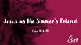 Jesus As the Sinner's Friend