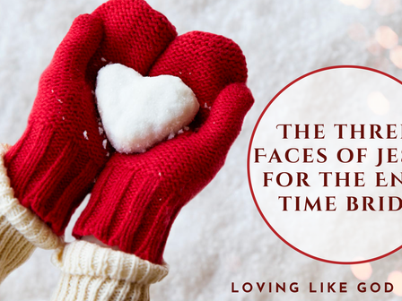 The Three Faces of Jesus for the End-Time Bride