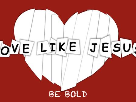 How to Love Like Jesus: Be Bold
