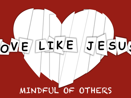 How to Love Like Jesus: Mindful of Others