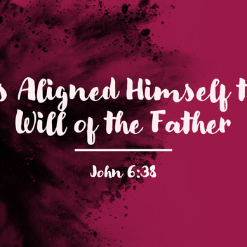 Jesus Aligned Himself With the Will of the Father