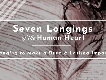 Longing to Make a Deep and Lasting Impact