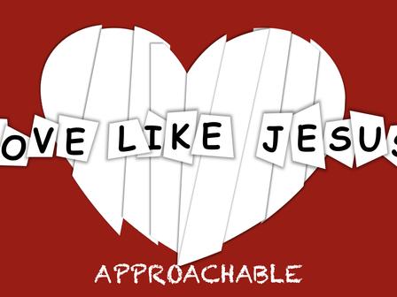 How to Love Like Jesus: Approachable