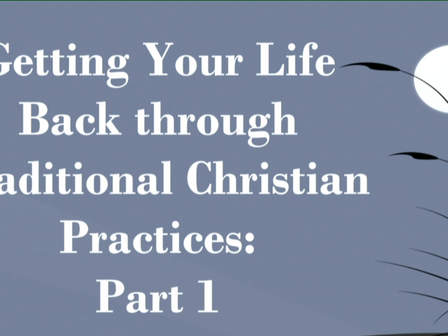 Getting Your Life Back Through Traditional Christian Practices