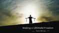 Walking in Ultimate Freedom