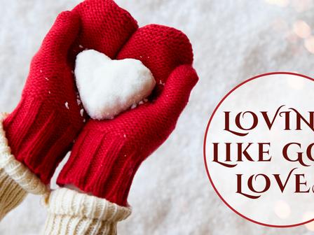 EASTER: Bringing It All Together: Loving Like God Loves