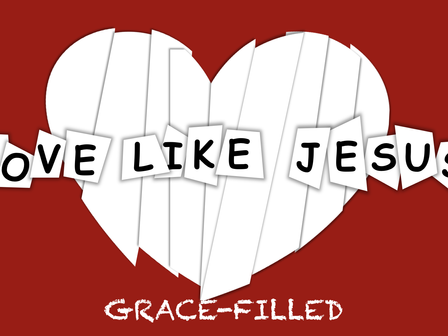 How to Love Like Jesus: Grace-Filled