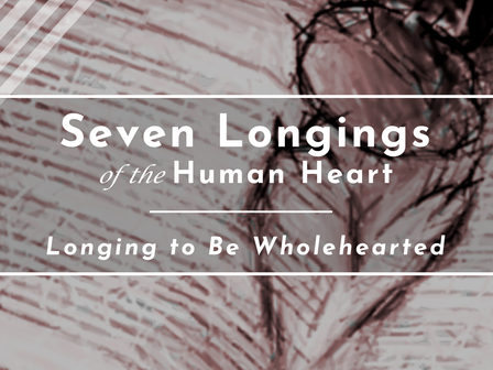 Longing to Be Wholehearted