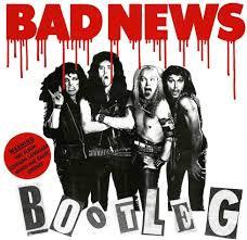 Bad News, Bootleg