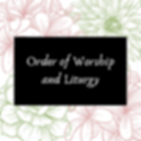 Order of Worship and Liturgy_FINAL.png