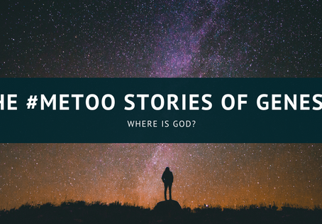 The #Metoo Stories of Genesis: Where Is God?
