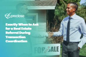 Exactly When to Ask for a Real Estate Referral During Transaction Coordination