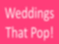 Weddings That Pop!