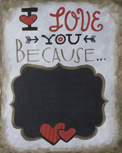 Love You Because Chalkboard